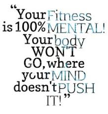 Your fitness is 100% mental