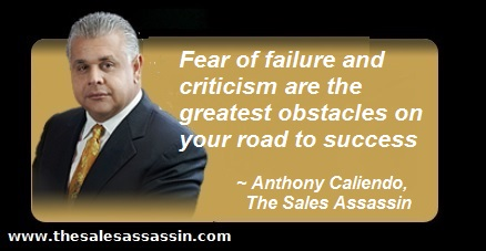 fear of failure is your greatest obstacle to success ~ Anthony Caliendo The Sales Assassin