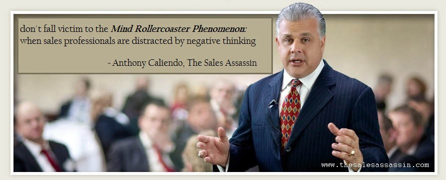 don't fall victim to the Mind Rollercoaster Phenomenon: when sales professionals are distracted by negative thinking ~ Anthony Caliendo, The Sales Assassin