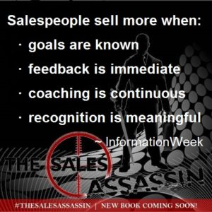 Salespeople sell more when goals are known feedback is immediate coaching is continuous recognition is meaningful