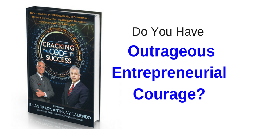 Do You Have Outrageous Entrepreneurial Courage