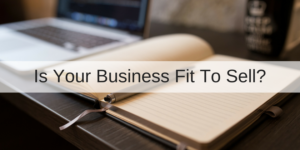 Is Your Business Fit To Sell?