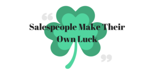 Salespeople Make Their Own Luck