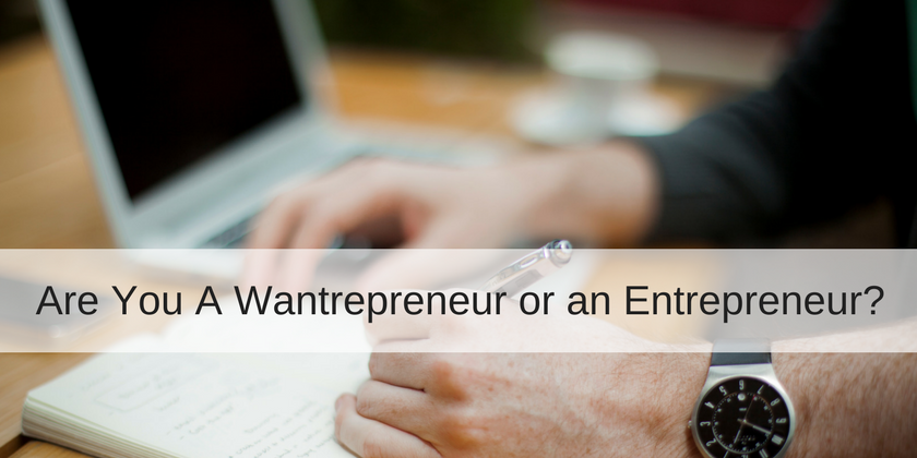 Do you want to own your own business? 5 qualities that differentiate a wantrepreneur from an entrepreneur