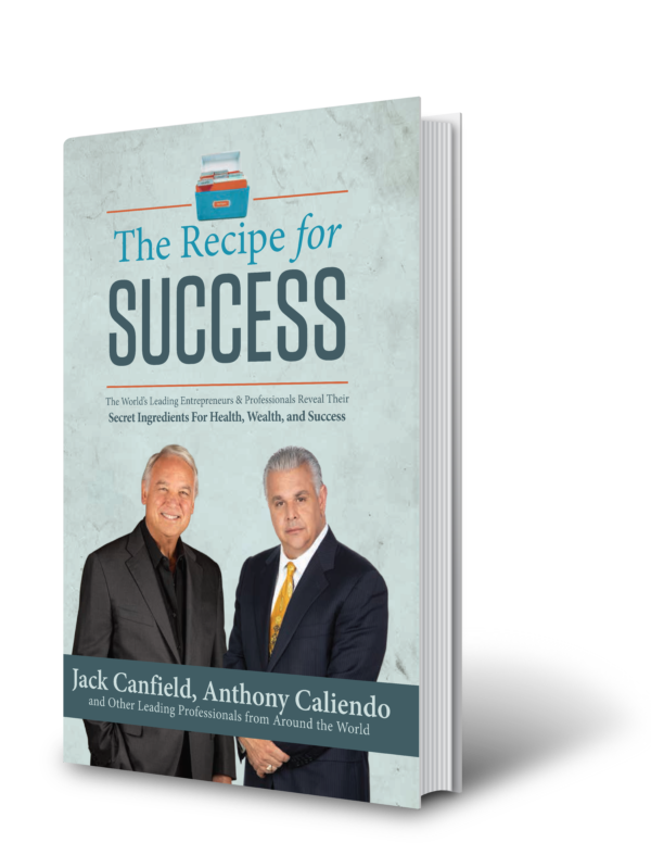 The Recipe for SUCCESS by Anthony Caliendo co-written with Jack Canfield