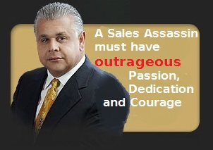 Sales Assassin must have outrageous passion dedication and courage