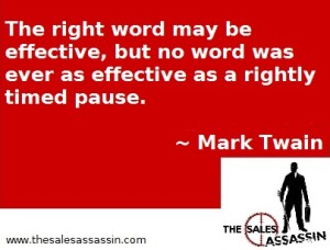 """The right word may be effective, but no word was ever as effective as a rightly timed pause."""