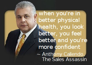 physical fitness for sales success quote by Anthony Caliendo The Sales Assassin