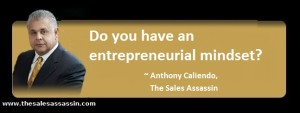 do you have an entrepreneurial mindset? asks Anthony Caliendo The Sales Assassin